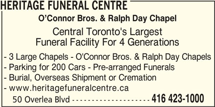Low Cost Cremation & Burial Services Inc (416-423-1000) - Display Ad - HERITAGE FUNERAL CENTRE O Connor Bros. & Ralph Day Chapel Central Toronto's Largest Funeral Facility For 4 Generations - 3 Large Chapels - O'Connor Bros. & Ralph Day Chapels - Parking for 200 Cars - Pre-arranged Funerals - Burial, Overseas Shipment or Cremation - www.heritagefuneralcentre.ca 416 423-1000 50 Overlea Blvd --------------------
