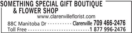 Something Special Gift Boutique & Flower Shop (709-466-2476) - Display Ad - & FLOWER SHOP www.clarenvilleflorist.com ---------- Clarenville 709 466-2476 88C Manitoba Dr 1 877 996-2476 Toll Free -------------------------- SOMETHING SPECIAL GIFT BOUTIQUE