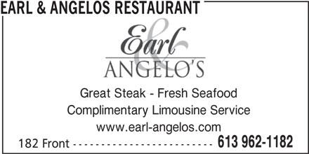 Earl & Angelos Restaurant (613-962-1182) - Annonce illustrée======= - EARL & ANGELOS RESTAURANT Complimentary Limousine Service www.earl-angelos.com Great Steak - Fresh Seafood 613 962-1182 182 Front -------------------------
