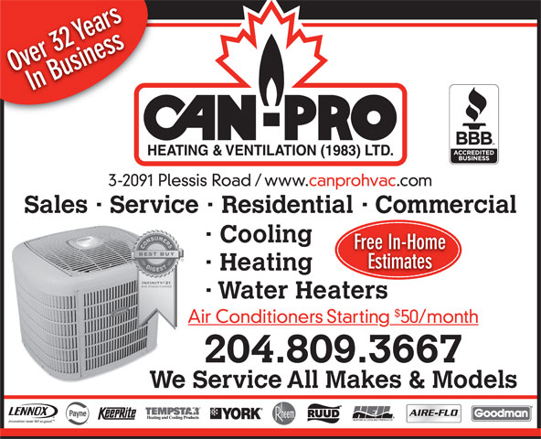 Gallery Mechanical (204-235-0611) - Display Ad - Yea 32 Over rs In Business 3-2091 Plessis Road / www.canprohvac.com Sales · Service · Residential · Commercial · Cooling Free In-Home Estimates · Heating · Water Heaters Air Conditioners Starting 50/month 204.809.3667 We Service All Makes & Models Yea 32 Over rs In Business 3-2091 Plessis Road / www.canprohvac.com Sales · Service · Residential · Commercial · Cooling Free In-Home Estimates · Heating · Water Heaters Air Conditioners Starting 50/month 204.809.3667 We Service All Makes & Models