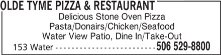 Olde Tyme Pizza & Restaurant (506-529-8800) - Annonce illustrée======= - OLDE TYME PIZZA & RESTAURANT Delicious Stone Oven Pizza Pasta/Donairs/Chicken/Seafood Water View Patio, Dine In/Take-Out 506 529-8800 153 Water -------------------------