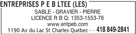 Les Entreprises P E B Ltée (418-849-2841) - Annonce illustrée======= - ENTREPRISES P E B LTEE (LES) SABLE - GRAVIER - PIERRE www.entpeb.com -- 418 849-2841 1190 Av du Lac St Charles Québec LICENCE R B Q: 1353-1553-76