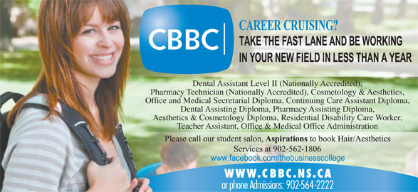 Cape Breton Business College (902-564-2222) - Display Ad - Dental Assistant Level II (Nationally Accredited), Pharmacy Technician (Nationally Accredited), Cosmetology & Aesthetics, Office and Medical Secretarial Diploma, Continuing Care Assistant Diploma, Dental Assisting Diploma, Pharmacy Assisting Diploma, Aesthetics & Cosmetology Diploma, Residential Disability Care Worker, Teacher Assistant, Office & Medical Office Administration