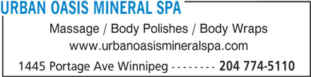 Urban Oasis Mineral Spa (204-783-8131) - Display Ad - URBAN OASIS MINERAL SPA Massage / Body Polishes / Body Wraps www.urbanoasismineralspa.com 1445 Portage Ave Winnipeg -------- 204 774-5110