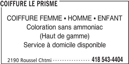 Coiffure Le Prisme (418-543-4404) - Annonce illustrée======= - COIFFURE FEMME   HOMME   ENFANT Coloration sans ammoniac (Haut de gamme) Service à domicile disponible ---------------- 418 543-4404 2190 Roussel Chtmi COIFFURE LE PRISME