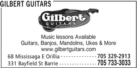 Gilbert Guitars (705-733-3033) - Display Ad - Music lessons Available Guitars, Banjos, Mandolins, Ukes & More www.gilbertguitars.com -------------- 705 329-2913 68 Mississaga E Orillia 705 733-3033 331 Bayfield St Barrie --------------- GILBERT GUITARS