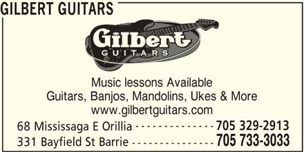 Gilbert Guitars (705-733-3033) - Display Ad - Music lessons Available Guitars, Banjos, Mandolins, Ukes & More www.gilbertguitars.com -------------- 705 329-2913 68 Mississaga E Orillia GILBERT GUITARS 705 733-3033 331 Bayfield St Barrie ---------------