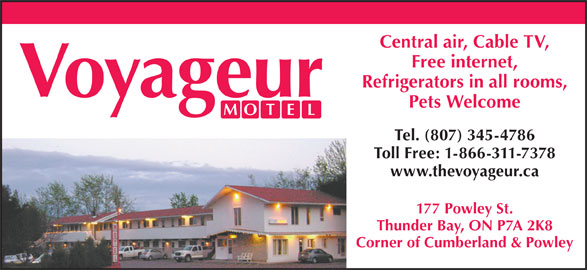 Voyageur Motel (807-345-4786) - Annonce illustrée======= - Central air, Cable TV, Free internet, Refrigerators in all rooms, Tel. (807) 345-4786 www.thevoyageur.ca 177 Powley St. Thunder Bay, ON P7A 2K8 Corner of Cumberland & Powley Pets Welcome Toll Free: 1-866-311-7378