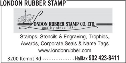 London Rubber Stamp Co Ltd (902-423-8411) - Display Ad - Stamps, Stencils & Engraving, Trophies, Awards, Corporate Seals & Name Tags www.londonrubber.com Halifax 902 423-8411 3200 Kempt Rd -------------- LONDON RUBBER STAMP