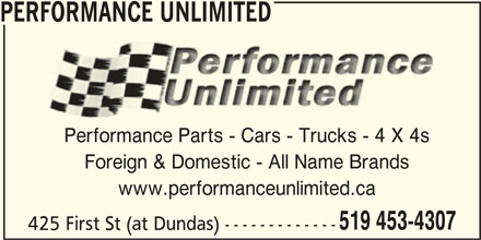 Performance Unlimited (519-453-4307) - Display Ad - PERFORMANCE UNLIMITED Performance Parts - Cars - Trucks - 4 X 4s Foreign & Domestic - All Name Brands www.performanceunlimited.ca 519 453-4307 425 First St (at Dundas) -------------