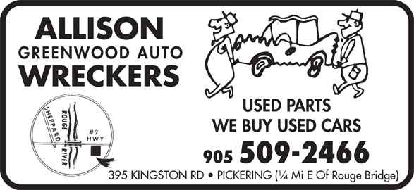 Allison Greenwood Auto Wreckers (905-509-2466) - Display Ad - GREENWOOD AUTO WRECKERS USED PARTS ALLISON WE BUY USED CARS 905 509-2466 395 KINGSTON RD   PICKERING (¼ Mi E Of Rouge Bridge)