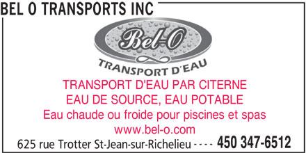 Bel O Transports Inc (450-347-6512) - Annonce illustrée======= - BEL O TRANSPORTS INC TRANSPORT D'EAU PAR CITERNE EAU DE SOURCE, EAU POTABLE Eau chaude ou froide pour piscines et spas www.bel-o.com ---- 450 347-6512 625 rue Trotter St-Jean-sur-Richelieu