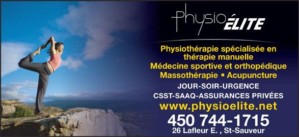 Physio Elite Inc (450-744-1715) - Annonce illustrée======= - Physiothérapie spécialisée en thérapie manuelle Médecine sportive et orthopédique Massothérapie  Acupuncture JOUR-SOIR-URGENCE CSST-SAAQ-ASSURANCES PRIVÉES www.physioelite.net 450 744-1715 26 Lafleur E. , St-Sauveur