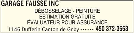 Garage Fausse Inc (450-372-3663) - Annonce illustrée======= - DÉBOSSELAGE - PEINTURE ESTIMATION GRATUITE 450 372-3663 1146 Dufferin Canton de Gnby ------ ÉVALUATEUR POUR ASSURANCE GARAGE FAUSSE INC