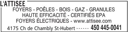 Boutique L'Attisée Ltée (450-445-0041) - Annonce illustrée======= - L'ATTISEE FOYERS - POÊLES - BOIS - GAZ - GRANULES HAUTE EFFICACITÉ - CERTIFIÉS EPA FOYERS ÉLECTRIQUES - www.attisee.com ------ 450 445-0041 4175 Ch de Chambly St-Hubert