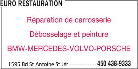 Euro Restauration (450-438-9333) - Annonce illustrée======= - EURO RESTAURATION Réparation de carrosserie Débosselage et peinture BMW-MERCEDES-VOLVO-PORSCHE 450 438-9333 1595 Bd St Antoine St Jér -----------