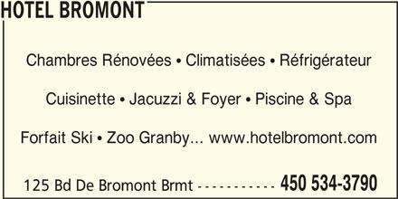 Hôtel Bromont (450-534-3790) - Annonce illustrée======= - HOTEL BROMONT Cuisinette   Jacuzzi & Foyer   Piscine & Spa Forfait Ski   Zoo Granby... www.hotelbromont.com 450 534-3790 125 Bd De Bromont Brmt ----------- Chambres Rénovées   Climatisées   Réfrigérateur
