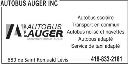 Autobus Auger Inc (418-833-2181) - Annonce illustrée======= - Autobus scolaire Transport en commun Autobus nolisé et navettes Autobus adapté Service de taxi adapté --------- 880 de Saint Romuald Lévis AUTOBUS AUGER INC 418-833-2181