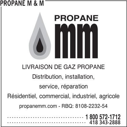 Propane M & M (418-343-2888) - Annonce illustrée======= - PROPANE M & M LIVRAISON DE GAZ PROPANE Distribution, installation, Résidentiel, commercial, industriel, agricole propanemm.com - RBQ: 8108-2232-54 --------------------------------- 1 800 572-1712 ---------------------------------- 418 343-2888 service, réparation