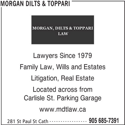Morgan Dilts & Toppari (905-685-7391) - Display Ad - Lawyers Since 1979 Family Law, Wills and Estates Litigation, Real Estate Located across from Carlisle St. Parking Garage www.mdtlaw.ca ----------------- 905 685-7391 281 St Paul St Cath MORGAN DILTS & TOPPARI