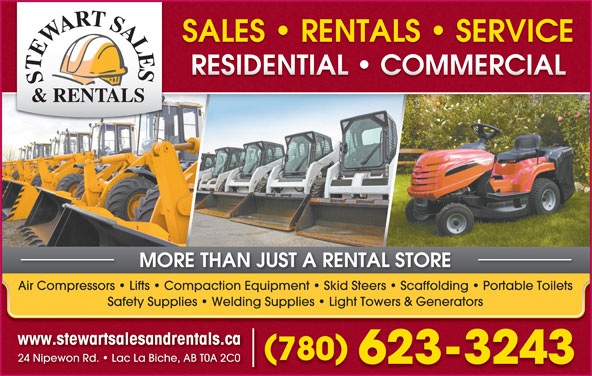 Stewart Sales & Rentals (780-623-3243) - Display Ad - SALES   RENTALS   SERVICESALES   RENTALS   SERVICE RESIDENTIAL   COMMERCIALRESIDENTIAL   COMMERCIAL MORE THAN JUST A RENTAL STORE Air Compressors   Lifts   Compaction Equipment   Skid Steers   Scaffolding   Portable Toilets Safety Supplies   Welding Supplies   Light Towers & Generators www.stewartsalesandrentals.ca 780 24 Nipewon Rd.   Lac La Biche, AB T0A 2C0 623-3243