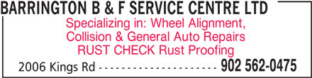 Barrington B&F Service Centre (902-562-0475) - Display Ad - BARRINGTON B & F SERVICE CENTRE LTD Specializing in: Wheel Alignment, Collision & General Auto Repairs RUST CHECK Rust Proofing 902 562-0475 2006 Kings Rd ---------------------