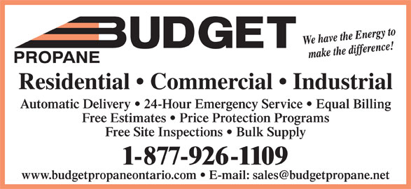 Budget Propane (705-687-5608) - Display Ad - 1-877-926-1109 Free Site Inspections   Bulk Supply PROPANE Residential   Commercial   Industrial Automatic Delivery   24-Hour Emergency Service   Equal Billing Free Estimates   Price Protection Programs