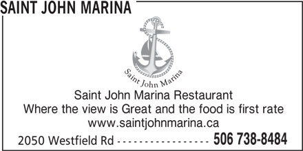 Saint John Marina (506-738-8484) - Annonce illustrée======= - Saint John Marina Restaurant Where the view is Great and the food is first rate www.saintjohnmarina.ca 506 738-8484 2050 Westfield Rd ----------------- SAINT JOHN MARINA