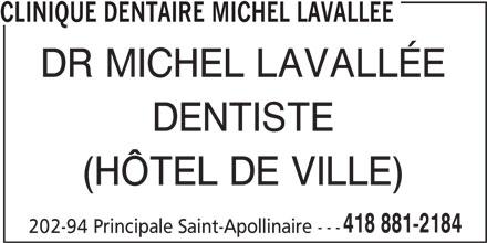 Clinique Dentaire Michel Lavallée (418-881-2184) - Annonce illustrée======= - CLINIQUE DENTAIRE MICHEL LAVALLEE DR MICHEL LAVALLÉE DENTISTE (HÔTEL DE VILLE) 418 881-2184 202-94 Principale Saint-Apollinaire ---