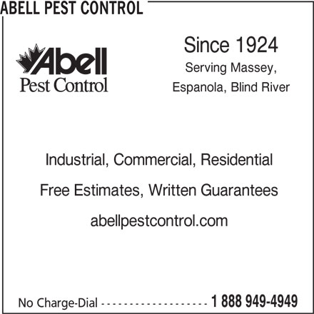 Abell Pest Control (1-888-949-4949) - Display Ad - ABELL PEST CONTROL Since 1924 Serving Massey, Espanola, Blind River Industrial, Commercial, Residential Free Estimates, Written Guarantees abellpestcontrol.com 1 888 949-4949 No Charge-Dial -------------------