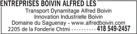 Les Entreprises Boivin Alfred (418-549-2457) - Annonce illustrée======= - Transport Dynamitage Alfred Boivin Innovation Industrielle Boivin Domaine du Saguenay - www.alfredboivin.com 418 549-2457 2205 de la Fonderie Chtmi ---------- ENTREPRISES BOIVIN ALFRED LES