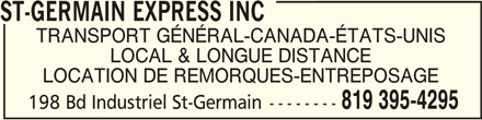 St-Germain Express Inc (819-395-4295) - Annonce illustrée======= - ST-GERMAIN EXPRESS INCST-GERMAIN EXPRESS INC ST-GERMAIN EXPRESS INC TRANSPORT GÉNÉRAL-CANADA-ÉTATS-UNIS LOCAL & LONGUE DISTANCE LOCATION DE REMORQUES-ENTREPOSAGE 819 395-4295 198 Bd Industriel St-Germain--------