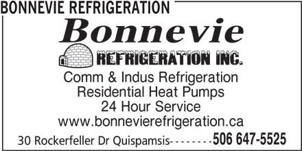 Bonnevie Refrigeration (506-647-5525) - Display Ad - BONNEVIE REFRIGERATION Comm & Indus Refrigeration Residential Heat Pumps 24 Hour Service www.bonnevierefrigeration.ca 506 647-5525 30 Rockerfeller Dr Quispamsis--------