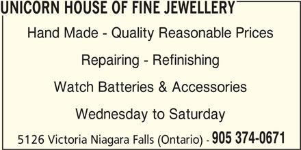 Unicorn House Of Fine Jewellery (905-374-0671) - Display Ad - UNICORN HOUSE OF FINE JEWELLERY Hand Made - Quality Reasonable Prices Repairing - Refinishing Wednesday to Saturday 905 374-0671 5126 Victoria Niagara Falls (Ontario) - Watch Batteries & Accessories