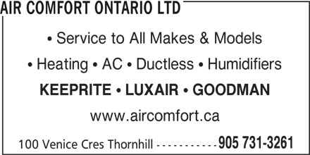 Air Comfort Ontario Ltd (905-731-3261) - Display Ad - AIR COMFORT ONTARIO LTD  Service to All Makes & Models  Heating  AC  Ductless  Humidifiers KEEPRITE ! LUXAIR ! GOODMAN www.aircomfort.ca 905 731-3261 100 Venice Cres Thornhill -----------