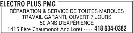 Electro Plus PMG (418-634-0382) - Annonce illustrée======= - ELECTRO PLUS PMG RÉPARATION & SERVICE DE TOUTES MARQUES TRAVAIL GARANTI, OUVERT 7 JOURS 50 ANS D'EXPÉRIENCE ---- 418 634-0382 1415 Père Chaumonot Anc Loret