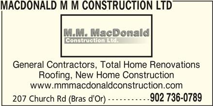 MacDonald M M Construction Ltd (902-736-0789) - Display Ad - 207 Church Rd (Bras d'Or) ----------- MACDONALD M M CONSTRUCTION LTD General Contractors, Total Home Renovations Roofing, New Home Construction www.mmmacdonaldconstruction.com 902 736-0789