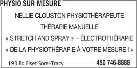Physio Sur Mesure (450-746-8888) - Annonce illustrée======= - « STRETCH AND SPRAY »  - ÉLECTROTHÉRAPIE « DE LA PHYSIOTHÉRAPIE À VOTRE MESURE ! » 450 746-8888 193 Bd Fiset Sorel-Tracy ------------ PHYSIO SUR MESURE NELLIE CLOUSTON PHYSIOTHÉRAPEUTE THÉRAPIE MANUELLE