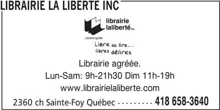 Librairie La Liberté Inc (418-658-3640) - Annonce illustrée======= - Librairie agréée. LIBRAIRIE LA LIBERTE INC Lun-Sam: 9h-21h30 Dim 11h-19h www.librairielaliberte.com 418 658-3640 2360 ch Sainte-Foy Québec ---------