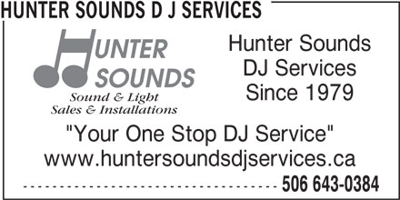 """Hunter Sounds D J Services (506-643-0384) - Display Ad - HUNTER SOUNDS D J SERVICES Hunter Sounds DJ Services Since 1979 Sound & Light Sales & Installations """"Your One Stop DJ Service"""" www.huntersoundsdjservices.ca ----------------------------------- 506 643-0384"""