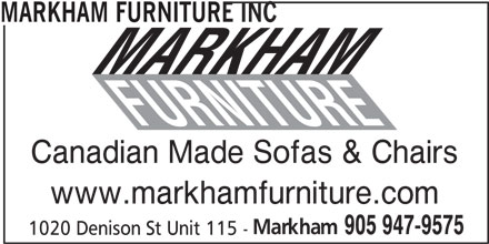 Markham Furniture Inc (905-947-9575) - Display Ad - MARKHAM FURNITURE INC Canadian Made Sofas & Chairs www.markhamfurniture.com Markham 905 947-9575 1020 Denison St Unit 115 - MARKHAM FURNITURE INC Canadian Made Sofas & Chairs www.markhamfurniture.com Markham 905 947-9575 1020 Denison St Unit 115 -