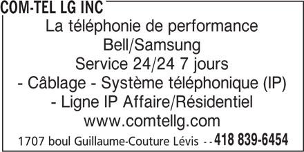 COM-TEL lg Inc (418-839-6454) - Annonce illustrée======= - COM-TEL LG INC La téléphonie de performance Bell/Samsung Service 24/24 7 jours - Câblage - Système téléphonique (IP) - Ligne IP Affaire/Résidentiel www.comtellg.com 418 839-6454 1707 boul Guillaume-Couture Lévis--