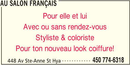 Au Salon Français (450-774-6318) - Annonce illustrée======= - Pour elle et lui Avec ou sans rendez-vous AU SALON FRANÇAIS Pour ton nouveau look coiffure! ------------ 450 774-6318 448 Av Ste-Anne St Hya AU SALON FRANÇAIS Styliste & coloriste