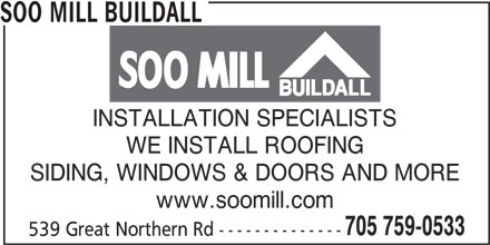 Soo Mill Buildall (705-759-0533) - Display Ad - WE INSTALL ROOFING SIDING, WINDOWS & DOORS AND MORE www.soomill.com 705 759-0533 539 Great Northern Rd -------------- SOO MILL BUILDALL INSTALLATION SPECIALISTS