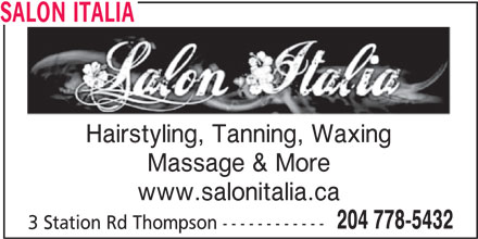 Salon Italia (204-778-5432) - Display Ad - SALON ITALIA Hairstyling, Tanning, Waxing Massage & More www.salonitalia.ca 204 778-5432 3 Station Rd Thompson ------------