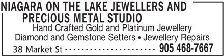 Niagara On The Lake Jewellers and Precious MetalStudio (905-468-7667) - Display Ad - PRECIOUS METAL STUDIO Hand Crafted Gold and Platinum Jewellery Diamond and Gemstone Setters   Jewellery Repairs ---------------------- 905 468-7667 38 Market St NIAGARA ON THE LAKE JEWELLERS AND