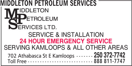 Middleton Petroleum Services (250-372-7742) - Display Ad - MIDDLETON PETROLEUM SERVICES SERVICE & INSTALLATION 24 HOUR EMERGENCY SERVICE SERVING KAMLOOPS & ALL OTHER AREAS 250 372-7742 702 Athabasca St E Kamloops------- 888 811-7747 Toll Free---------------------------