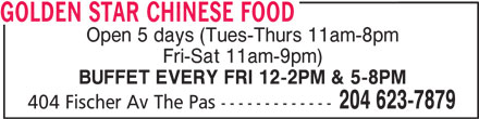 Golden Star Chinese Food (204-623-7879) - Display Ad - 204 623-7879 GOLDEN STAR CHINESE FOOD Open 5 days (Tues-Thurs 11am-8pm Fri-Sat 11am-9pm) 404 Fischer Av The Pas ------------- BUFFET EVERY FRI 12-2PM & 5-8PM