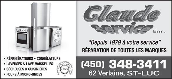 Claude Service Enr (450-348-3411) - Annonce illustrée======= - Depuis 1979 à votre service RÉPARATION DE TOUTES LES MARQUES RÉFRIGÉRATEURS   CONGÉLATEURS LAVEUSES & LAVE-VAISSELLES (450) 348-3411 SÉCHEUSES & CUISINIÈRES 62 Verlaine, ST-LUC FOURS À MICRO-ONDES