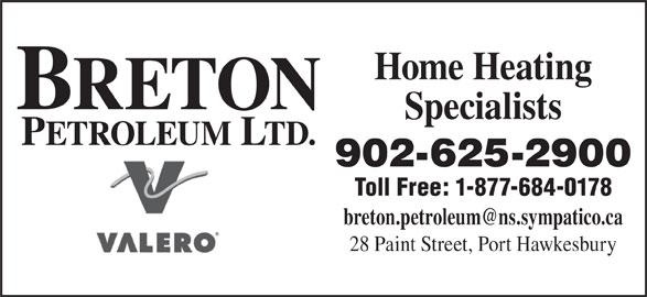 Breton Petroleum Ltd (902-625-2900) - Display Ad - Home Heating BRETON Specialists PETROLEUM LTD. 902-625-2900 Toll Free: 1-877-684-0178 28 Paint Street, Port Hawkesbury